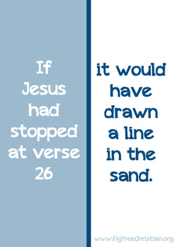 If Jesus had stopped at verse 26, it would have drawn a line in the sand.